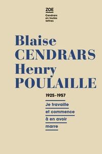 """Blaise Cendrars et Henry Poulaille - Blaise Cendrars - Henry Poulaille, Lettres 1925-1961 - """"Je travaille et commence en avoir marre""""."""