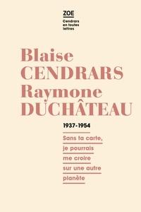 Blaise Cendrars et Raymone Duchâteau - Blaise Cendrars - Raymone Duchâteau - Correspondance 1937-1954.