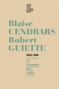 """Blaise Cendrars et Robert Guiette - Blaise Cendrars - Robert Guiette, Lettres 1920-1959 - """"Ne m'appelez plus... maître""""."""