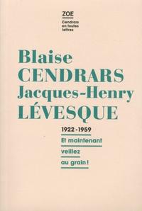 """Blaise Cendrars et Jacques-Henry Lévesque - Correspondance 1922-1959 - """"Et maintenant, veillez au grain !""""."""