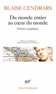 Blaise Cendrars - Du monde entier au coeur du monde.