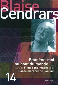 Blaise Cendrars - Emmène-moi au bout du monde !... - Suivi de Films sans images ; Danse macabre de l'amour.