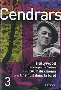 Blaise Cendrars - Hollywood, La Mecque du cinéma - Suivi de L'ABC du cinéma ; Une nuit dans la forêt.