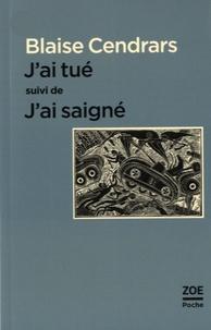 Blaise Cendrars - J'ai tué - Suivi de J'ai saigné.