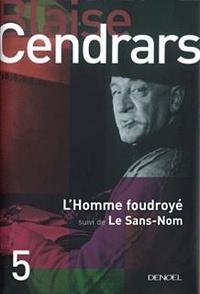 Blaise Cendrars - L'Homme foudroyé - Suivi de Le Sans-Nom.