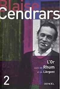 Blaise Cendrars - L'Or - Suivi de Rhum ; L'Argent.