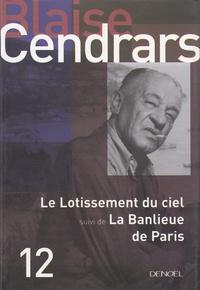 Blaise Cendrars - Le Lotissement du ciel - Suivi de La Banlieue de Paris.