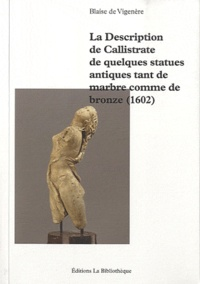 Blaise de Vigenère - La Description de Callistrate de quelques statues antiques tant de marbre comme de bronze (1602).