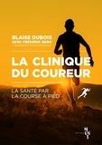 Blaise Dubois - La clinique du coureur - La santé par la course à pied.
