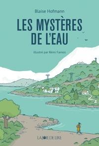 Blaise Hofmann et Rémi Farnos - Les mystères de l'eau.