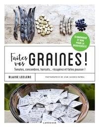 Blaise Leclerc et Jean-Jacques Raynal - Faites vos graines ! - Tomates, concombres, haricots... récupérez et faites pousser !.