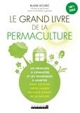 Blaise Leclerc - Le grand livre de la permaculture - Les principes à connaître et les techniques à adopter pour cultiver votre jardin en vous aidant de la nature.