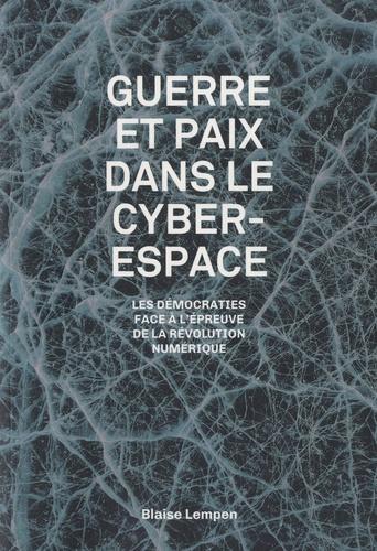 Guerre et paix dans le cyberespace. Les démocraties à l'épreuve de la révolution numérique