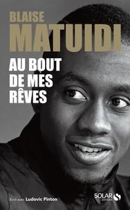 Blaise Matuidi - Au bout de mes rêves.