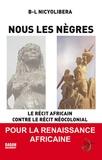 Blaise Nicyolibera - Nous les nègres - Le récit africain contre le récit néocolonial.