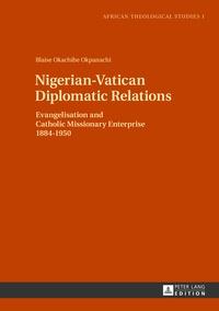 Blaise Okpanachi - Nigerian-Vatican Diplomatic Relations - Evangelisation and Catholic Missionary Enterprise 1884-1950.