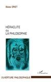 Blaise Oriet - Héraclite ou la philosophie.