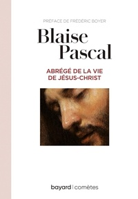 Blaise Pascal - Abrégé de la vie de Jésus-Christ.
