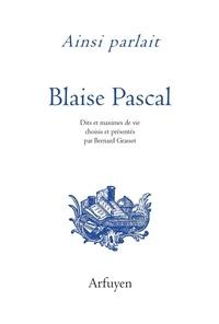 Blaise Pascal - Ainsi parlait Blaise Pascal - Dits et maximes de vie.