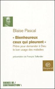 Blaise Pascal - Bienheureux ceux qui pleurent - Prière pour demander à Dieu le bon usage des maladies.