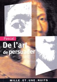 Blaise Pascal - De l'art de persuader.