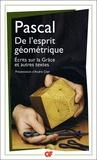 Blaise Pascal - De l'esprit géométrique - Ecrits sur la Grâce et autres textes.