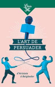 Blaise Pascal et  Aristote - L'art de persuader - D'Aristote à Beigbeder.