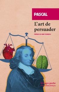 Blaise Pascal - L'Art de persuader - Précédé de L'Art de conférer.
