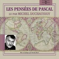 Blaise Pascal et Michel Duchaussoy - Les Pensées.