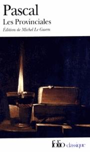 Blaise Pascal - Les Provinciales - Ou les Lettres écrites par Louis de Montalte à un provincial de ses amis et aux Rr.Pp. jésuites sur le sujet de la morale et de la politique de ces Pères.
