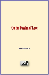 Blaise Pascal - On the Passion of Love.