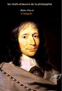 Blaise Pascal - Pascal L'intégrale : Œuvres complètes, avec illustrations et annexes.