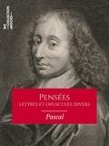 Blaise Pascal - Pensées, lettres et opuscules divers.