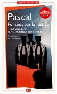 Blaise Pascal - Pensées sur la justice et quelques autres sujets ; Trois Discours sur la condition des Grands.
