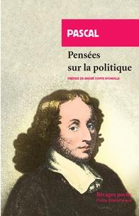 Pensées sur la politique- Suivi de Trois discours sur la condition des Grands - Blaise Pascal |