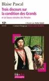 Blaise Pascal - Trois discours sur la condition des Grands - Et six liasses extraites des Pensées.
