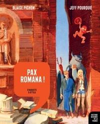 Blaise Pichon et Jeff Pourquié - Pax Romana ! - D'Auguste à Attila.