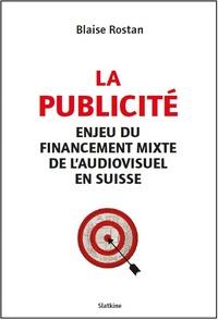 Blaise Rostan - La publicité - Enjeu et financement mixte de l'audiovisuel en Suisse.