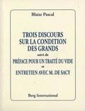 Blaise - Trois discours sur la condition des grands - Suivi de Préface pour un traité du vide et Entretiens avec M. De Sacy.