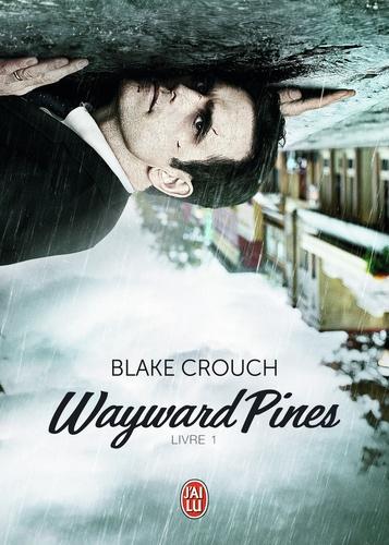 Wayward Pines Tome 1