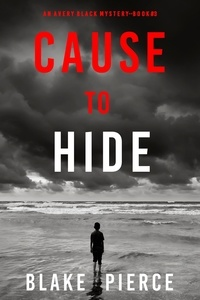 Blake Pierce - An Avery Black Mystery  : Cause to Hide (An Avery Black Mystery—Book 3).