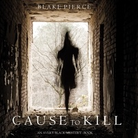 Blake Pierce et Elaine Wise - An Avery Black Mystery  : Cause to Kill (An Avery Black Mystery—Book 1).