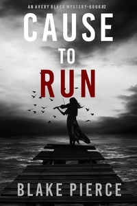 Blake Pierce - An Avery Black Mystery  : Cause to Run (An Avery Black Mystery—Book 2).
