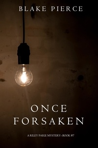 Blake Pierce - A Riley Paige Mystery  : Once Forsaken (A Riley Paige Mystery—Book 7).