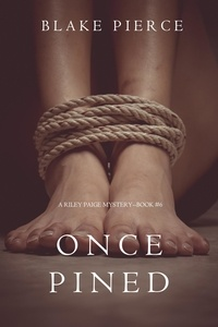 Blake Pierce - A Riley Paige Mystery  : Once Pined (A Riley Paige Mystery—Book 6).