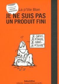 Blan et  Galou - La p'tite Blan  : Je ne suis pas un produit fini.