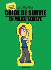 Blan et  Galou - La p'tite Blan Tome 4 : Guide de survie en milieu sexiste.