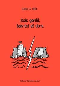 Blan et  Galou - Sois gentil, tais-toi et dors.