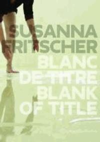 Blanc de Titre / Blank of Title - The Art of Susanna Fritscher.