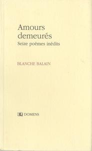 Blanche Balain - Amours demeurés - Seize poèmes inédits.